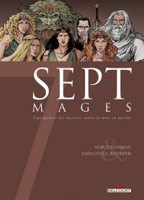 Sept mages : sept maîtres des mystères contre la mort en marche - SergeLehman