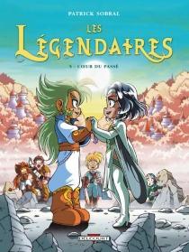 Les Légendaires : coeur du passé - PatrickSobral