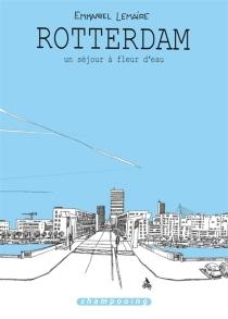 Rotterdam : un séjour à fleur d'eau - EmmanuelLemaire