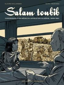 Salam toubib : chronique d'un médecin appelé en Algérie, 1959-1961 - ClaireDallanges