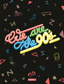 We are the 90's -