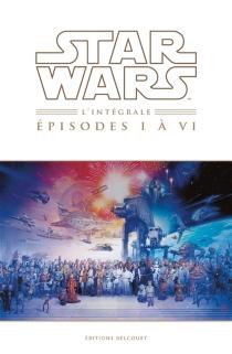 Star wars : épisodes I à VI : l'intégrale -