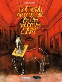 Le cheval qui ne voulait plus être une oeuvre d'art - OlivierSupiot