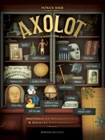 Axolot : histoires extraordinaires et sources d'étonnement -