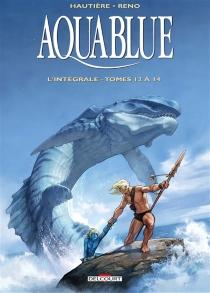 Aquablue : l'intégrale | Volume 5, Tomes 12 à 14 - RégisHautière