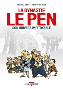 La dynastie Le Pen : son univers impitoyable - Fred Coicault