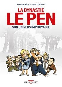 La dynastie Le Pen : son univers impitoyable - FredCoicault