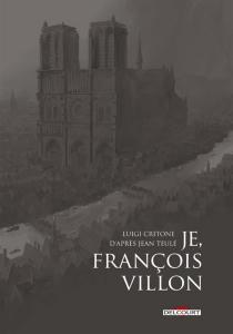 Je, François Villon : récit complet en 3 volumes - LuigiCritone
