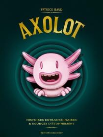 Axolot : histoires extraordinaires et sources d'étonnement : tomes 1 à 3 -