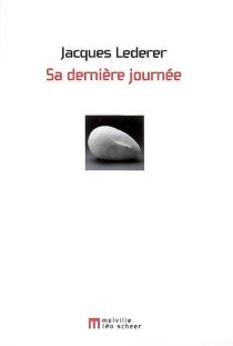 Sa dernière journée - JacquesLederer