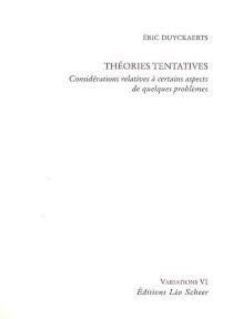 Théories tentatives : considérations relatives à certains aspects de quelques problèmes - ÉricDuyckaerts