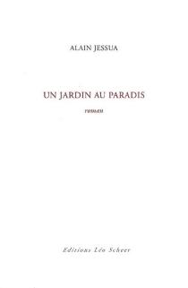Un jardin au paradis - AlainJessua