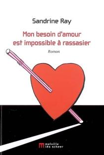 Mon besoin d'amour est impossible à rassasier - SandrineRay