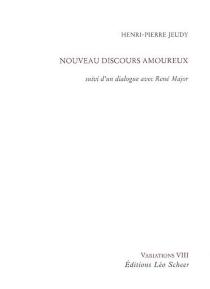 Nouveau discours amoureux : suivi d'un dialogue avec René Major - Henri-PierreJeudy