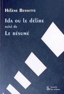 Ida ou Le délire| Suivi de Le résumé - HélèneBessette