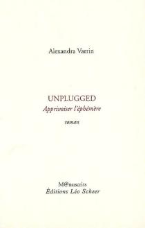 Unplugged : apprivoiser l'éphémère - AlexandraVarrin