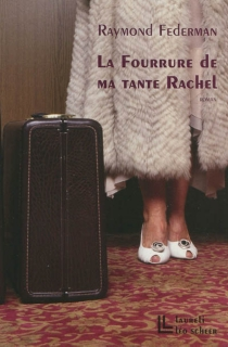 La fourrure de ma tante Rachel : roman improvisé en triste fourire - RaymondFederman