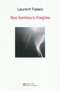 Nos bonheurs fragiles - LaurentFialaix