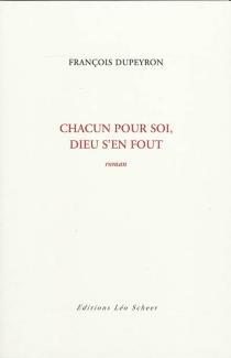 Chacun pour soi, Dieu s'en fout - FrançoisDupeyron