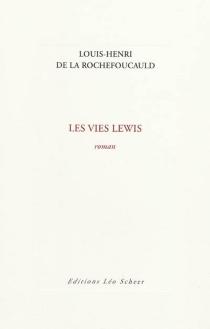 Les vies Lewis - Louis-Henri deLa Rochefoucauld