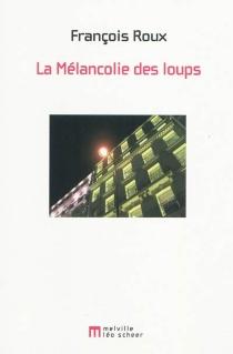 La mélancolie des loups - FrançoisRoux