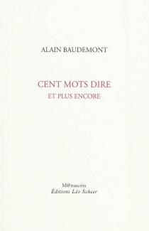 Cent mots dire et plus encore - AlainBaudemont