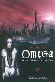 Omega et les animaux mécaniques - AlexandraVarrin