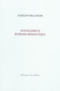 Houellebecq, écrivain romantique - AurélienBellanger