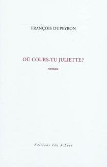 Où cours-tu Juliette ? - FrançoisDupeyron