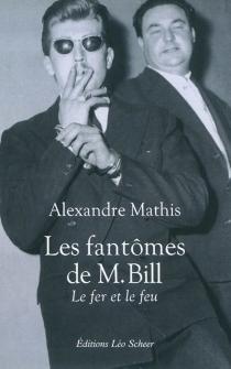 Les fantômes de M. Bill : le fer et le feu - AlexandreMathis