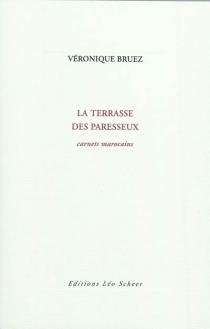 La terrasse des paresseux : carnets marocains - VéroniqueBruez