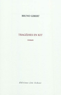 Tragédies en kit - Bruno Gibert