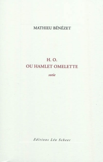 H.O. ou Hamlet omelette : sotie - MathieuBénézet