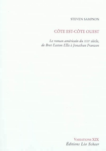Côte est-Côte ouest : le roman américain du XXIe siècle, de Bret Easton Ellis à Jonathan Franzen - StevenSampson
