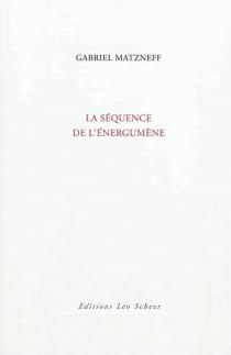 La séquence de l'énergumène - GabrielMatzneff
