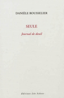 Seule : journal de deuil - DanièleRousselier