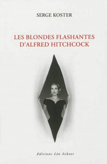 Les blondes flashantes d'Alfred Hitchcock - Serge Koster
