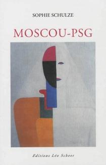 Moscou-PSG : comédie| Suivi de Natacha ou 21 scènes de printemps : portrait - SophieSchulze