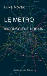 Le métro, inconscient urbain : comment le métro a aboli le hasard et posé les fondements du développement moderne - LukaNovak