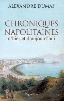 Chroniques napolitaines d'hier et d'aujourd'hui - AlexandreDumas