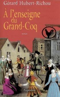 A l'enseigne du Grand-Coq - GérardHubert-Richou
