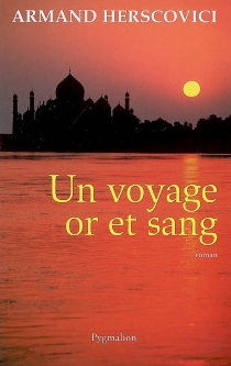 Un voyage or et sang - ArmandHerscovici