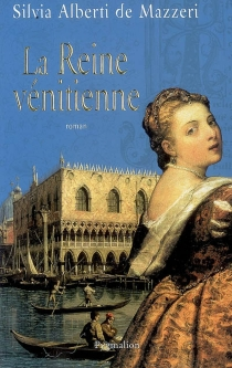 La reine vénitienne - SilviaAlberti De Mazzeri