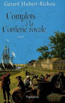 Complots à la Corderie royale - GérardHubert-Richou