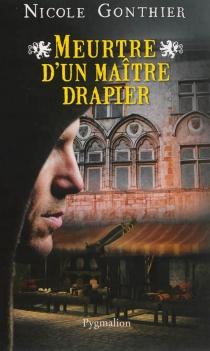 Meurtre d'un maître drapier - NicoleGonthier