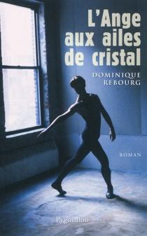 L'ange aux ailes de cristal - DominiqueRebourg