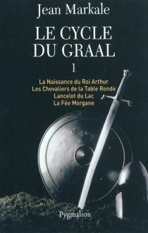 Le cycle du Graal | Volume 1 - JeanMarkale
