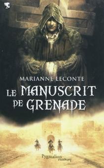 Le manuscrit de Grenade - MarianneLeconte