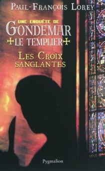 Une enquête de Gondemar le Templier - Paul-FrançoisLorey