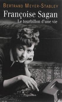 Françoise Sagan : le tourbillon d'une vie - BertrandMeyer-Stabley